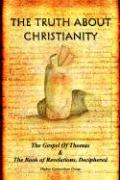The Truth about Christianity: The Gospel of Thomas & the Book of Revelations, Deciphered
