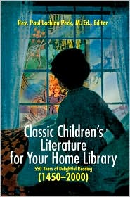 Classic Children's Literature for Your Home Library: 550 Years of Delightful Reading 1450-2000 - Paul Peck