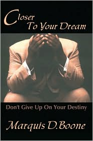 Closer to Your Dream: Don't Give up on Your Destiny - Marquis D. Boone