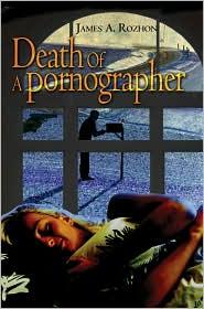 Death Of A Pornographer - James A. Rozhon