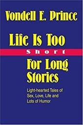 Life Is Too Short for Long Stories: Light-Hearted Tales of Sex, Love, Life and Lots of Humor - Prince, Vondell