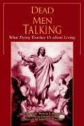 Dead Men Talking: What Dying Teaches Us about Living