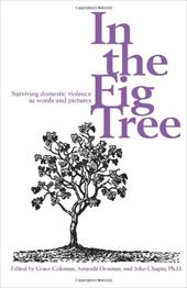 In the Fig Tree: Surviving Domestic Violence in Words and Pictures - Coleman, Grace / Chapin, John R. / Denman, Amanda