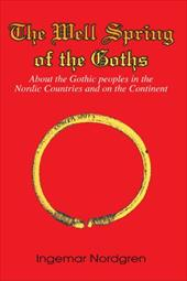 The Well Spring of the Goths: About the Gothic Peoples in the Nordic Countries and on the Continent - Nordgren, Ingemar