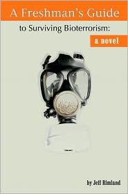 A Freshman's Guide to Surviving Bioterrorism - Jeff Rimland
