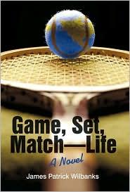 Game, Set, Match-Life - James Patrick Wilbanks