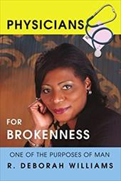 Physicians for Brokenness: One of the Purposes of Man - Williams, R. Deborah