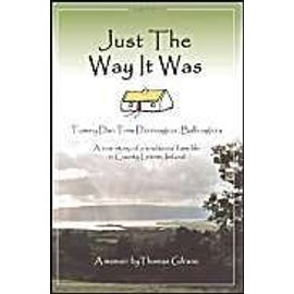 Just the Way It Was: Tommy Dan TIMS Derrinageer, Ballinagleraa True Story of a Traditional Farm Life in County Leitrim, Ireland - Thomas Gilrane