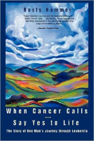 When Cancer Calls . Say Yes To Life - Rusty Hammer