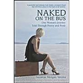 Naked on the Bus: One Woman's Journey Told Through Poetry and Prose - Suzanne Morgan Varona