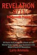 "Revelations 9/11 the Seventh Plague: 36 Facts That Prove the Attack on the World Trade Center Was Predicted in the Bibles Book of ""Revelation."""