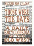 Those Were the Days: A Daily Encyclopedia of the Old West