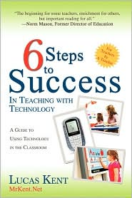 6 Steps To Success In Teaching With Technology - Lucas Kent