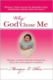 Why God Chose Me: Monique L. Rhea¿s Journey Thru Molestation, Rocky Relationships, Diabetes, Death and Cancer - Monique L. Rhea