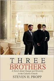 Three Brothers: A Novel about Change and Diversity in the Catholic Church - Steven H. Propp