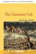 The Cinnamon Colt: And Other Stories