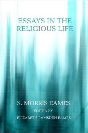 Essays In The Religious Life - S. Morris Eames, Elizabeth Ramsden Eames (Editor)