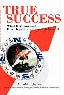 True Success: What It Means and How Organizations Can Achieve It