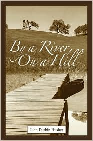 By A River, On A Hill - John D Husher