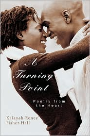A Turning Point: Poetry from the Heart - Kalayah Renee' Fisher-Hall