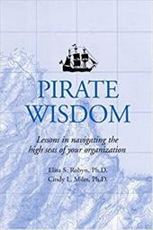 Pirate Wisdom: Lessons in Navigating the High Seas of Your Organization - Robyn, Elisa S. / Miles, Cindy L.