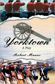 Yorktown: A Play - Robert Manns
