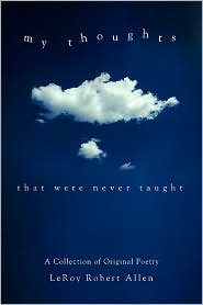 My Thoughts: That Were Never Taught - LeRoy Robert Allen