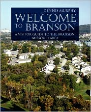 Welcome to Branson: A Visitor Guide to the Branson Area - Dennis Murphy