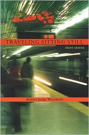 Traveling Sitting Still: Short Stories - Robert Judge Woerheide