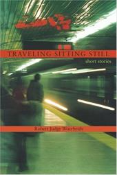 Traveling Sitting Still: Short Stories - Woerheide, Robert Judge