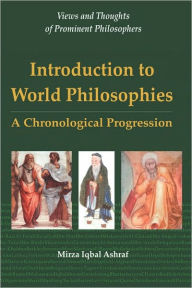 Introduction To World Philosophies: A Chronological Progression - Mirza Iqbal Ashraf