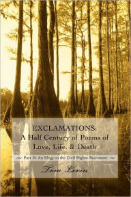 Exclamations: A Half Century of Poems of Love Life & Death Part II: An Elegy to the Civil Rights Movement - Tom Levin