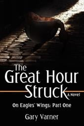 The Great Hour Struck: On Eagles' Wings: Part One - Varner, Gary