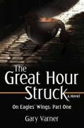 The Great Hour Struck: On Eagles' Wings: Part One