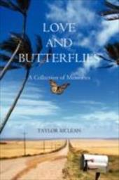 Love and Butterflies: A Collection of Memories - McLean, Taylor Marie