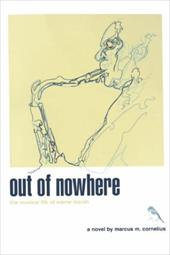 Out of Nowhere: The Musical Life of Warne Marsh - Cornelius, Marcus M.