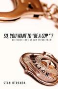 """So, You Want to """"Be a Cop """" ?: An Inside Look at Law Enforcement"""