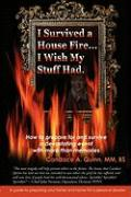 I Survived a House Fire... I Wish My Stuff Had: How to Prepare for and Survive a Devastating Event with More Than Memories