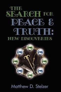 The Search for Peace and Truth: New Discoveries - Stelzer, Matthew