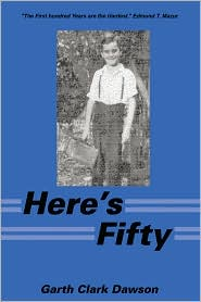 Here's Fifty: The First Hundred Years Are the Hardest. Edmund T. Mazur - Garth Clark Dawson