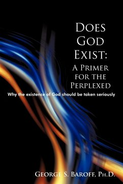 Does God Exist: A Primer for the Perplexed: Why the Existence God Should Be Taken Seriously - Baroff, George