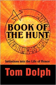 Book of the Hunt:Initiations into the Life of Honor - Tom Dolph