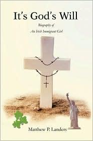 It's God's Will:Biography of an Irish Immigrant Girl: Biography of an Irish Immigrant Girl - Matthew P. Landers