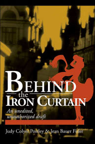 Behind the Iron Curtain: An Unedited, Unauthorized Draft - Howard Postley