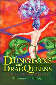 Dungeons and Dragqueens:A Tony Allegro Mystery: A Tony Allegro Mystery - Thomas R. Filippi