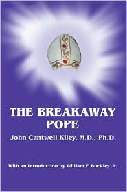 The Breakaway Pope - John Cantwell Kiley