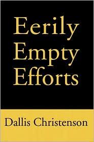 Eerily Empty Efforts - Dallis J. Christenson