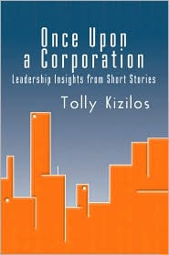 Once upon a Corporation:Leadership Insights from Short Stories - Tolly Kizilos