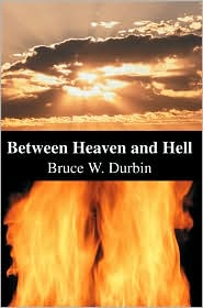 Between Heaven and Hell - Bruce W. Durbin