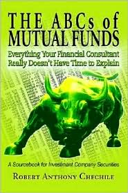 ABCs of Mutual Funds: Everything Your Financial Consultant Really Doesn't Have Time to Explain - Robert Anthony Chechile